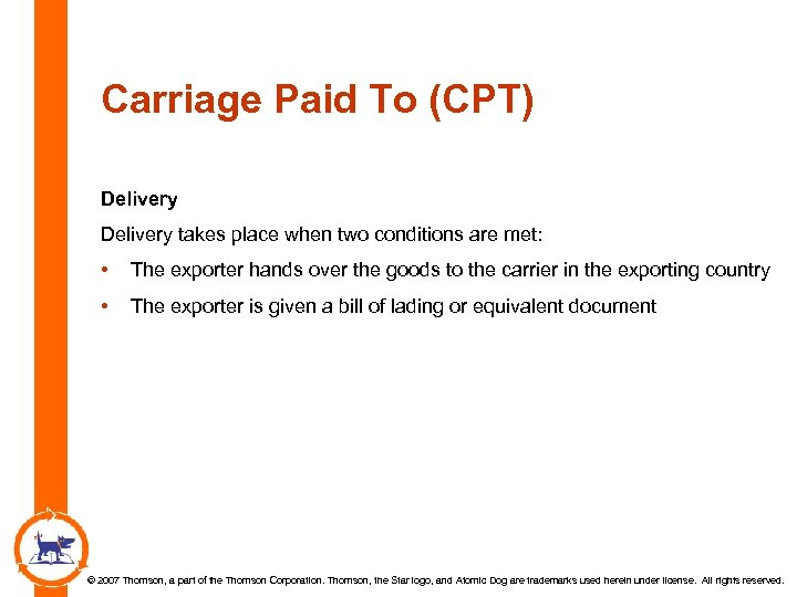 Carriage Paid To (CPT) Delivery takes place when two conditions are met: • The