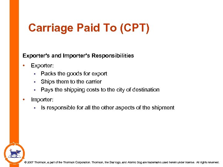 Carriage Paid To (CPT) Exporter's and Importer's Responsibilities • Exporter: § Packs the goods