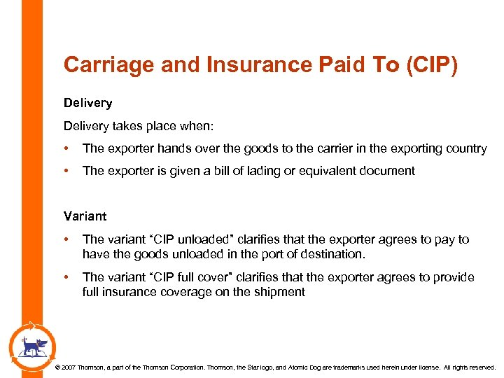 Carriage and Insurance Paid To (CIP) Delivery takes place when: • The exporter hands