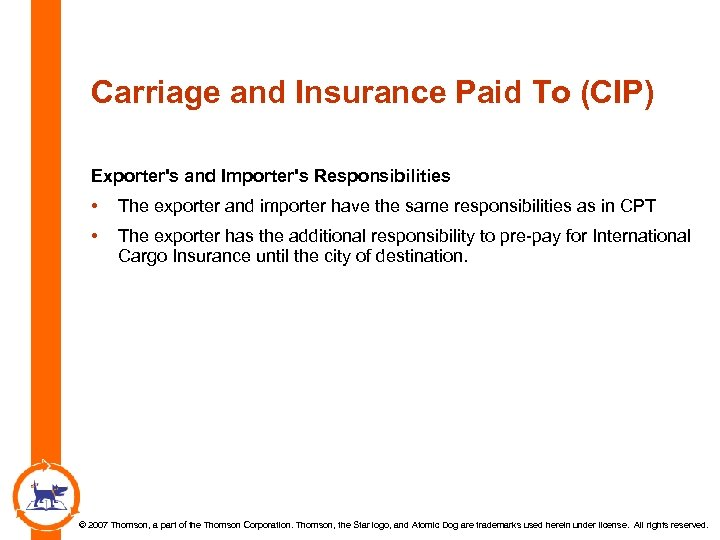 Carriage and Insurance Paid To (CIP) Exporter's and Importer's Responsibilities • The exporter and