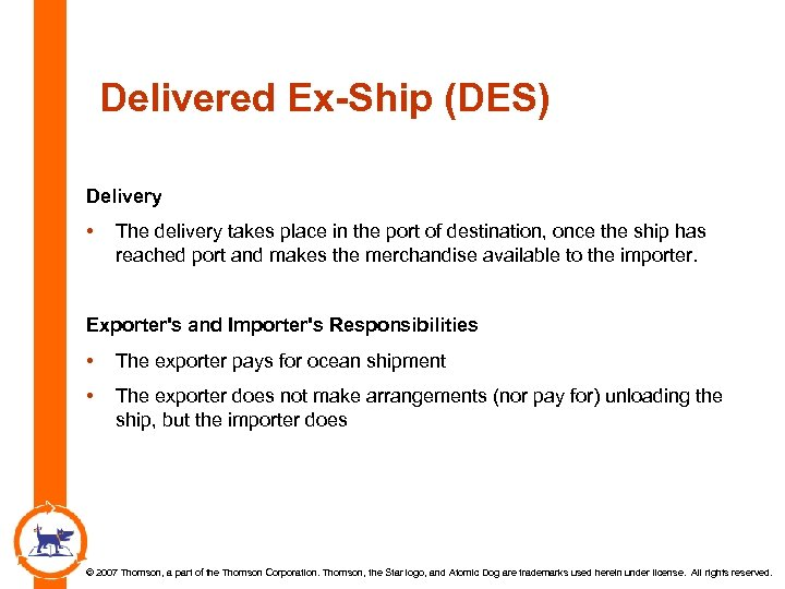 Delivered Ex-Ship (DES) Delivery • The delivery takes place in the port of destination,