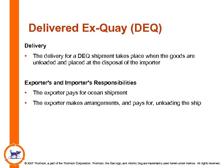 Delivered Ex-Quay (DEQ) Delivery • The delivery for a DEQ shipment takes place when