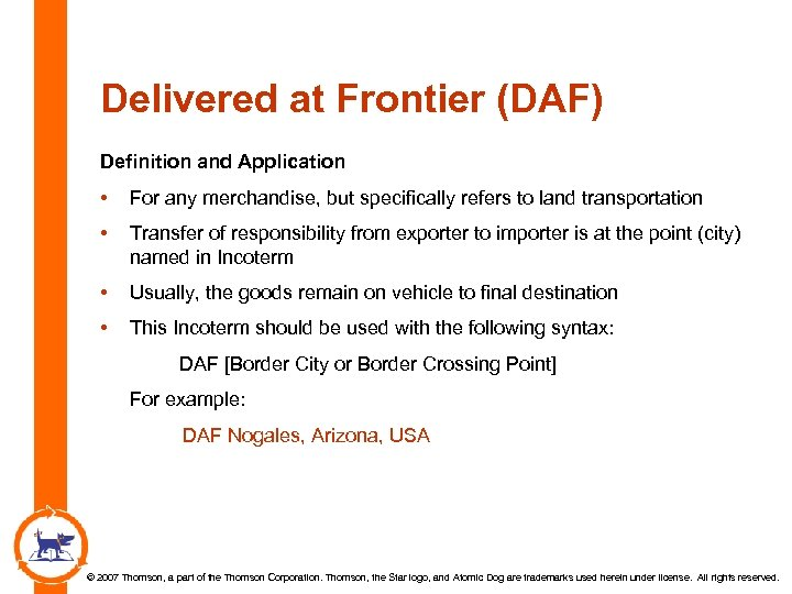Delivered at Frontier (DAF) Definition and Application • For any merchandise, but specifically refers