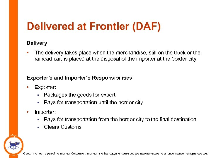 Delivered at Frontier (DAF) Delivery • The delivery takes place when the merchandise, still