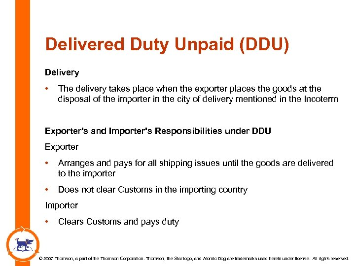Delivered Duty Unpaid (DDU) Delivery • The delivery takes place when the exporter places