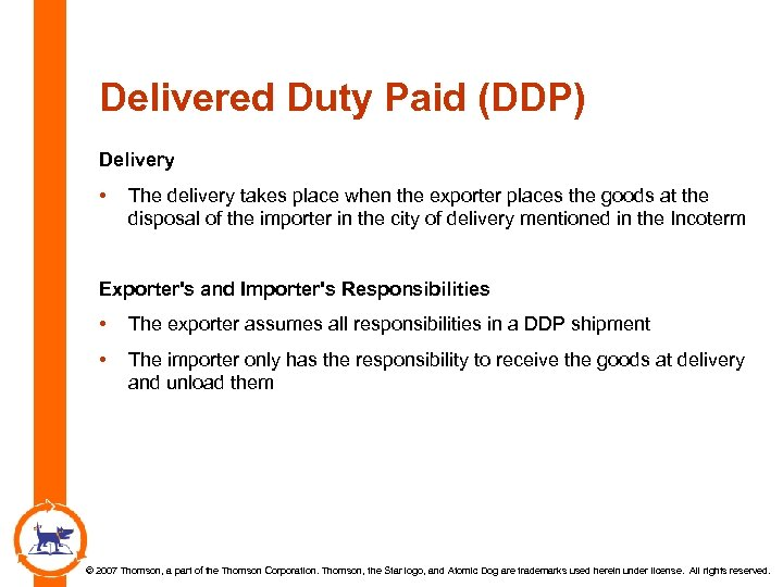 Delivered Duty Paid (DDP) Delivery • The delivery takes place when the exporter places