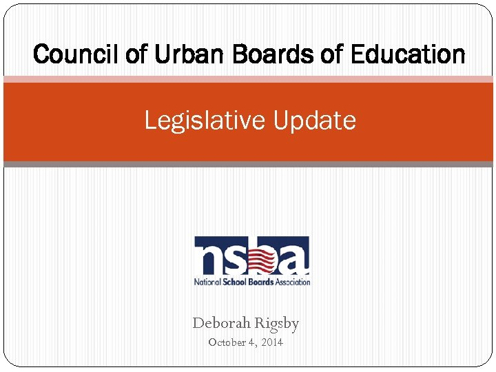 Council of Urban Boards of Education Legislative Update Deborah Rigsby October 4, 2014