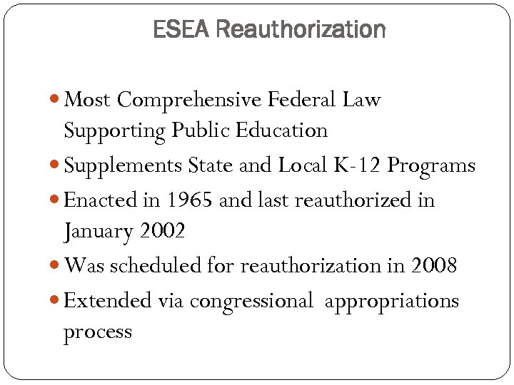 ESEA Reauthorization Most Comprehensive Federal Law Supporting Public Education Supplements State and Local K-12