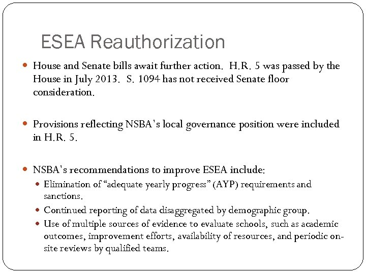 ESEA Reauthorization House and Senate bills await further action. H. R. 5 was passed