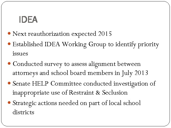 IDEA Next reauthorization expected 2015 Established IDEA Working Group to identify priority issues Conducted