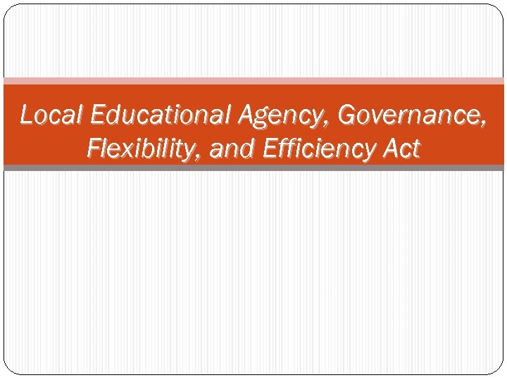 Local Educational Agency, Governance, Flexibility, and Efficiency Act