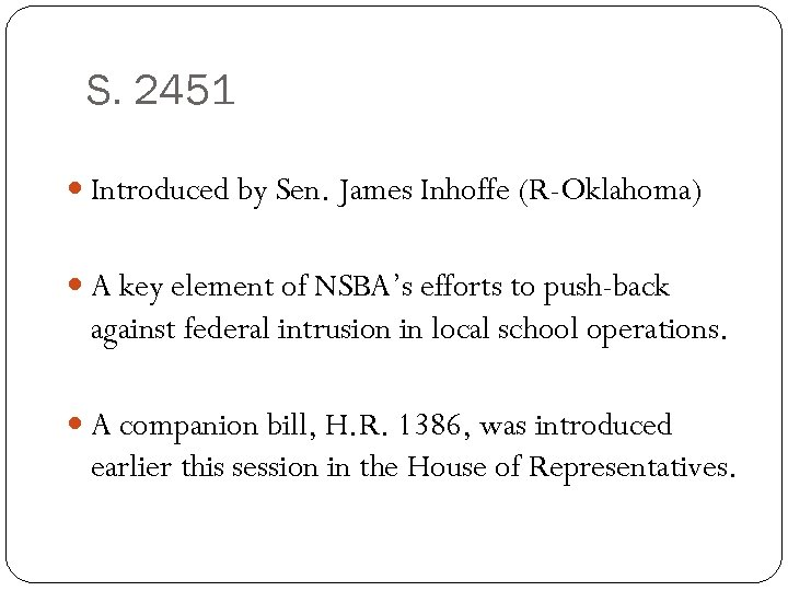 S. 2451 Introduced by Sen. James Inhoffe (R-Oklahoma) A key element of NSBA's efforts