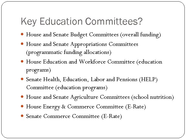 Key Education Committees? House and Senate Budget Committees (overall funding) House and Senate Appropriations