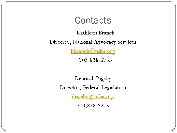 Contacts Kathleen Branch Director, National Advocacy Services kbranch@nsba. org 703. 838. 6735 Deborah Rigsby