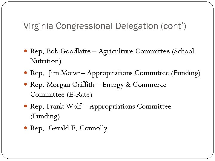 Virginia Congressional Delegation (cont') Rep. Bob Goodlatte – Agriculture Committee (School Nutrition) Rep. Jim