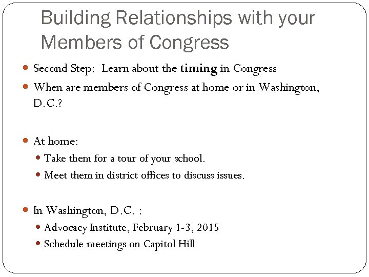 Building Relationships with your Members of Congress Second Step: Learn about the timing in