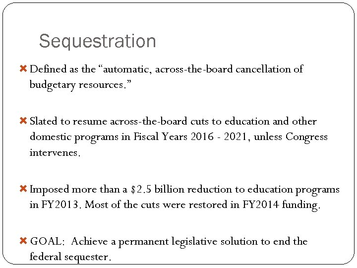 "Sequestration Defined as the ""automatic, across-the-board cancellation of budgetary resources. "" Slated to resume"