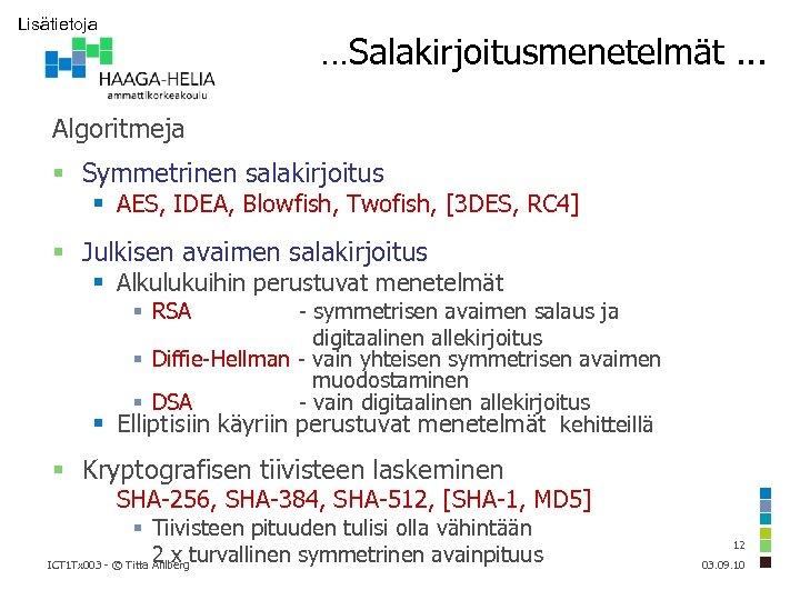 Lisätietoja …Salakirjoitusmenetelmät. . . Algoritmeja Symmetrinen salakirjoitus AES, IDEA, Blowfish, Twofish, [3 DES, RC