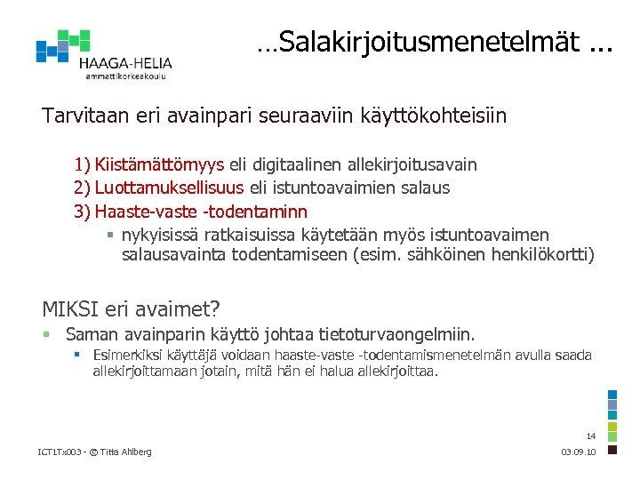 …Salakirjoitusmenetelmät. . . Tarvitaan eri avainpari seuraaviin käyttökohteisiin 1) Kiistämättömyys eli digitaalinen allekirjoitusavain 2)