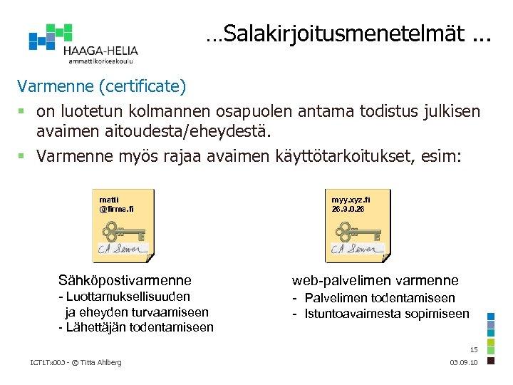 …Salakirjoitusmenetelmät. . . Varmenne (certificate) on luotetun kolmannen osapuolen antama todistus julkisen avaimen aitoudesta/eheydestä.