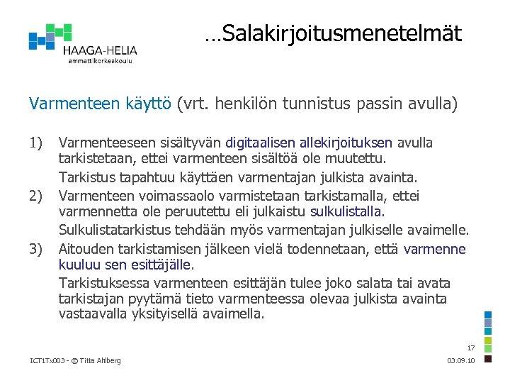 …Salakirjoitusmenetelmät Varmenteen käyttö (vrt. henkilön tunnistus passin avulla) 1) 2) 3) Varmenteeseen sisältyvän digitaalisen
