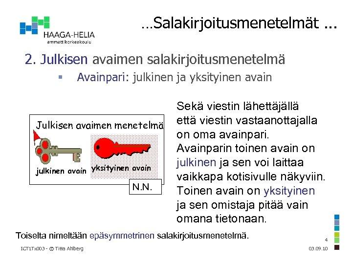 …Salakirjoitusmenetelmät. . . 2. Julkisen avaimen salakirjoitusmenetelmä Avainpari: julkinen ja yksityinen avain Julkisen avaimen