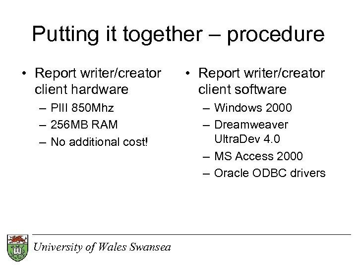 Putting it together – procedure • Report writer/creator client hardware – PIII 850 Mhz