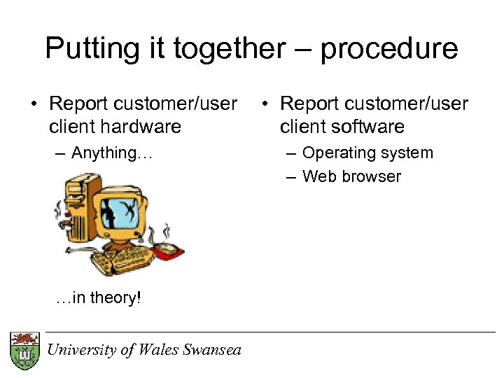 Putting it together – procedure • Report customer/user client hardware – Anything… …in theory!