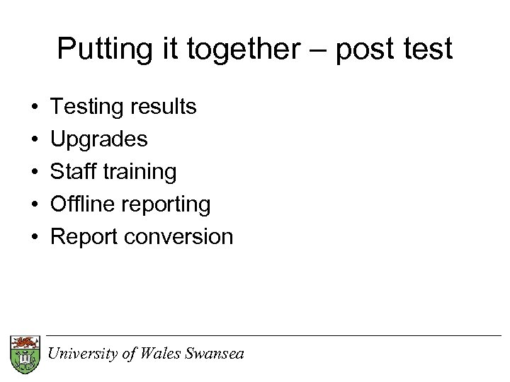 Putting it together – post test • • • Testing results Upgrades Staff training