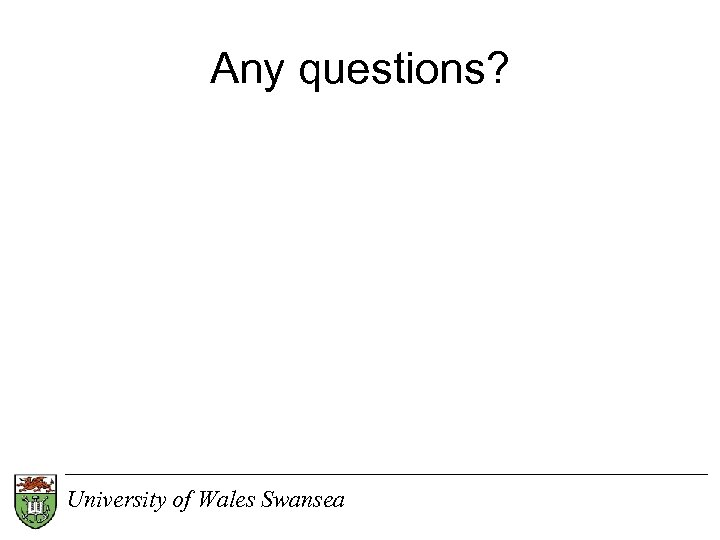 Any questions? University of Wales Swansea