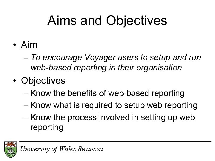 Aims and Objectives • Aim – To encourage Voyager users to setup and run