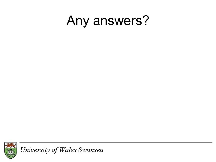 Any answers? University of Wales Swansea