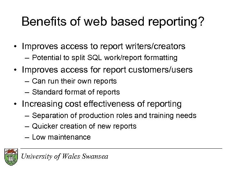 Benefits of web based reporting? • Improves access to report writers/creators – Potential to