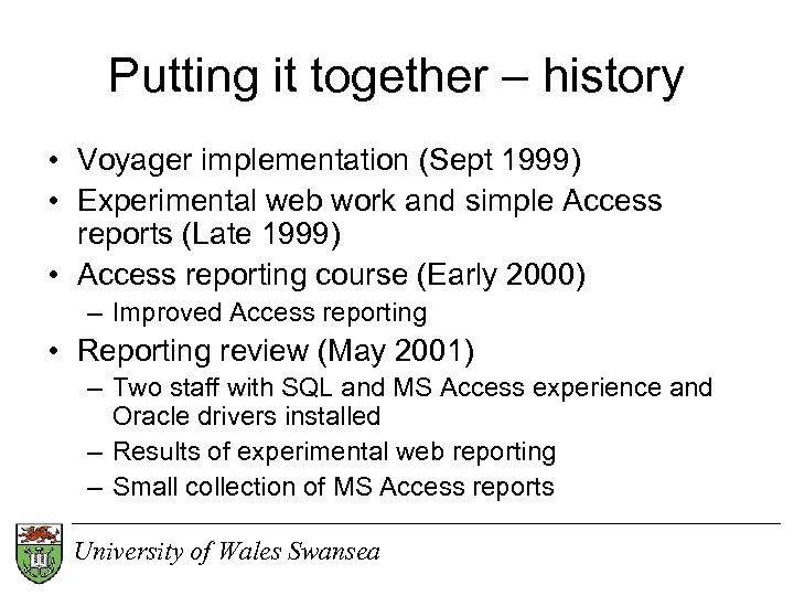 Putting it together – history • Voyager implementation (Sept 1999) • Experimental web work