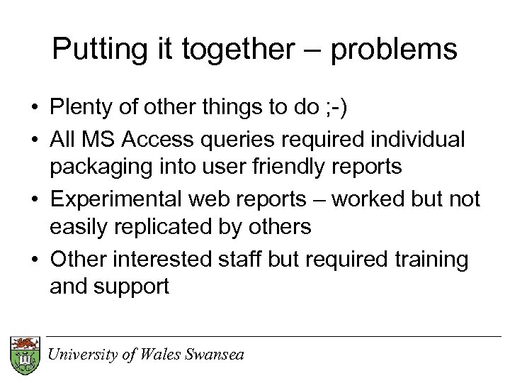 Putting it together – problems • Plenty of other things to do ; -)