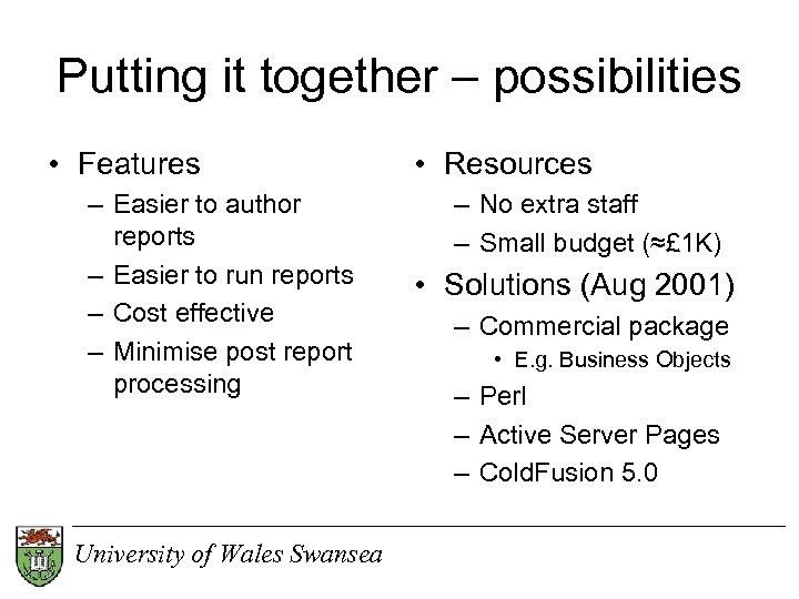 Putting it together – possibilities • Features – Easier to author reports – Easier