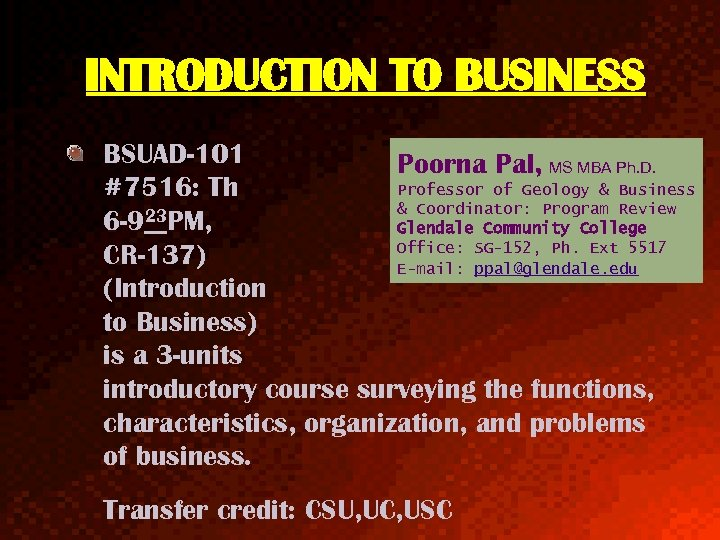 INTRODUCTION TO BUSINESS BSUAD-101 Poorna Pal, MS MBA Ph. D. Professor of Geology &