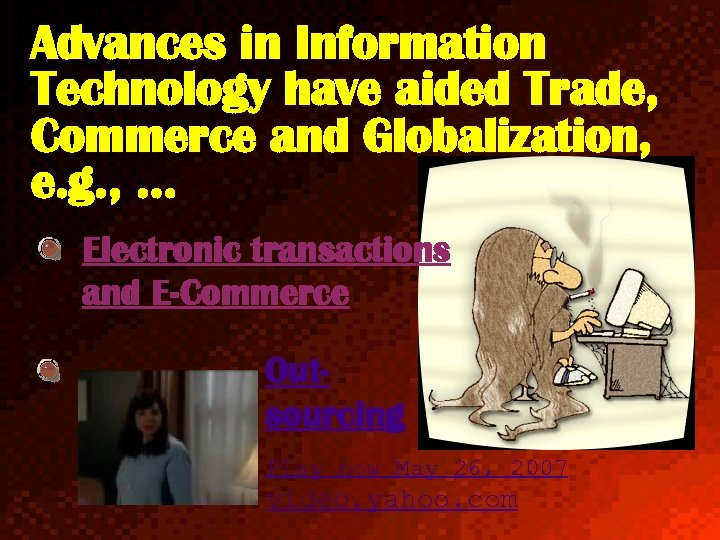 Advances in Information Technology have aided Trade, Commerce and Globalization, e. g. , …