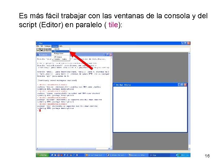 Es más fácil trabajar con las ventanas de la consola y del script (Editor)
