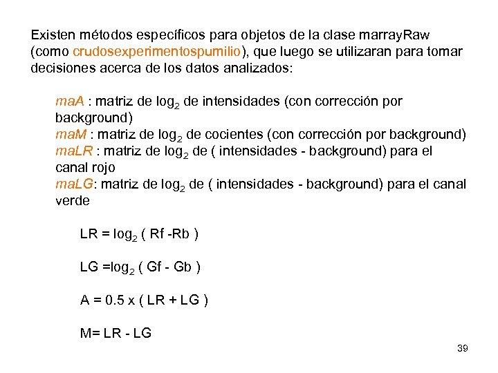 Existen métodos específicos para objetos de la clase marray. Raw (como crudosexperimentospumilio), que luego