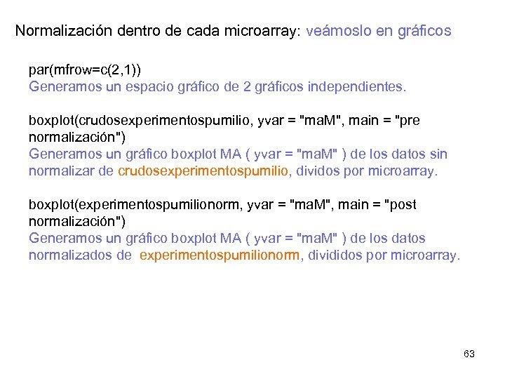 Normalización dentro de cada microarray: veámoslo en gráficos par(mfrow=c(2, 1)) Generamos un espacio gráfico