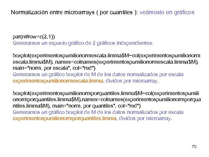 Normalización entre microarrays ( por cuantiles ): veámoslo en gráficos par(mfrow=c(2, 1)) Generamos un