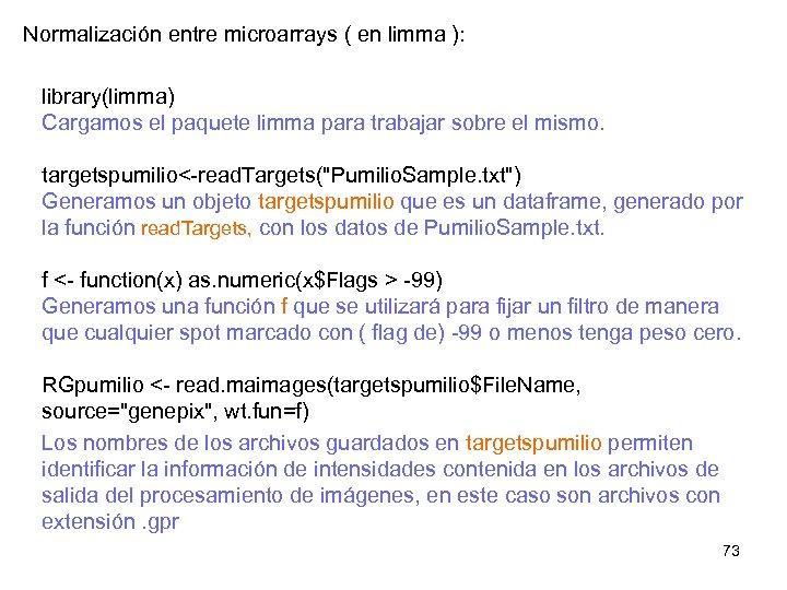 Normalización entre microarrays ( en limma ): library(limma) Cargamos el paquete limma para trabajar