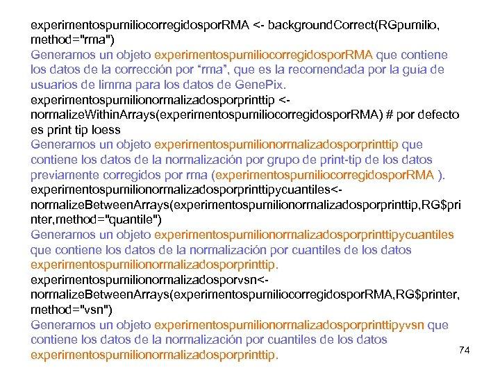experimentospumiliocorregidospor. RMA <- background. Correct(RGpumilio, method=