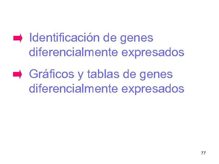 Identificación de genes diferencialmente expresados Gráficos y tablas de genes diferencialmente expresados 77