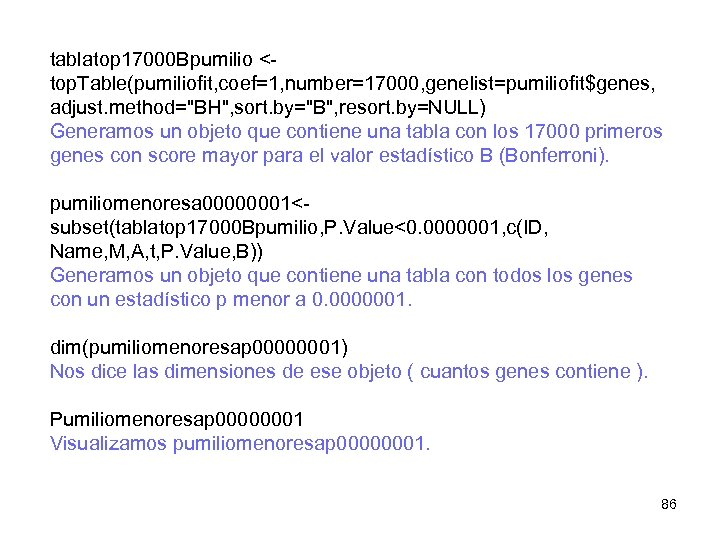 tablatop 17000 Bpumilio <top. Table(pumiliofit, coef=1, number=17000, genelist=pumiliofit$genes, adjust. method=