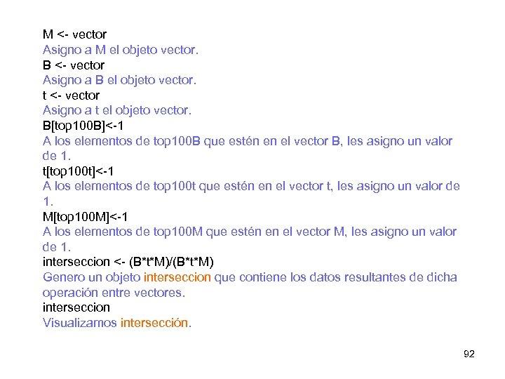 M <- vector Asigno a M el objeto vector. B <- vector Asigno a