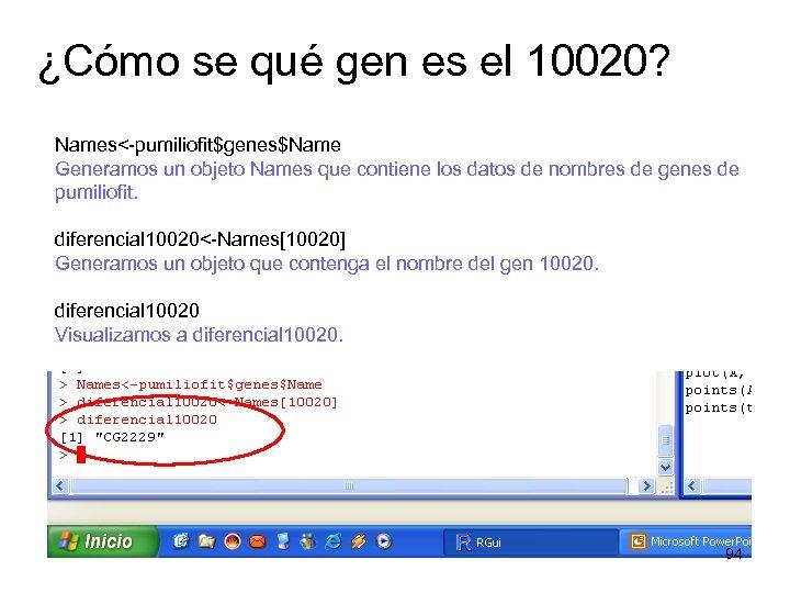 ¿Cómo se qué gen es el 10020? Names<-pumiliofit$genes$Name Generamos un objeto Names que contiene