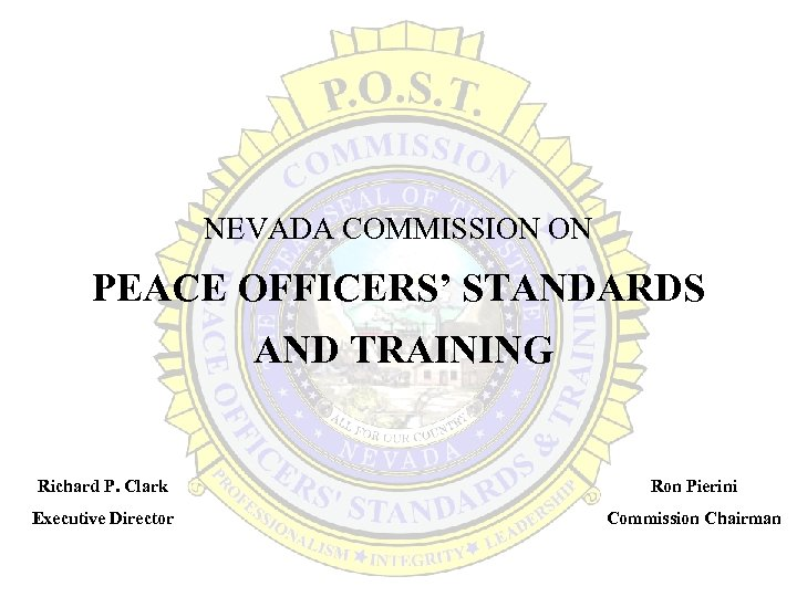 NEVADA COMMISSION ON PEACE OFFICERS' STANDARDS AND TRAINING Richard P. Clark Ron Pierini Executive