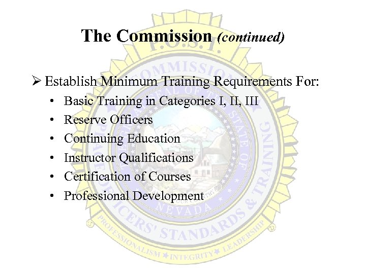 The Commission (continued) Ø Establish Minimum Training Requirements For: • • • Basic Training